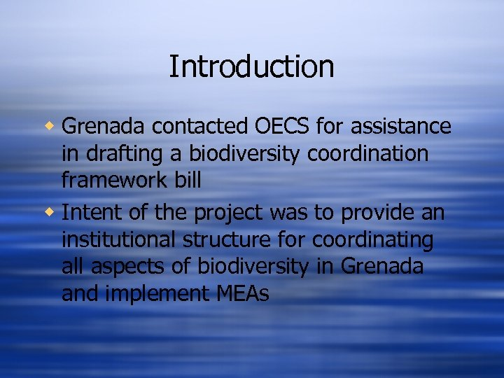 Introduction w Grenada contacted OECS for assistance in drafting a biodiversity coordination framework bill