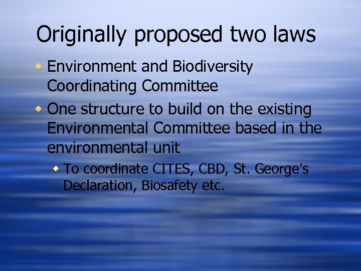 Originally proposed two laws w Environment and Biodiversity Coordinating Committee w One structure to