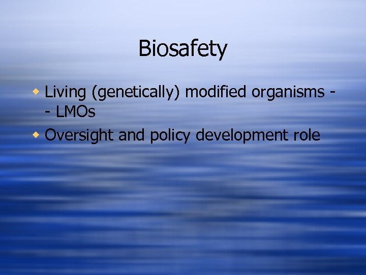 Biosafety w Living (genetically) modified organisms - LMOs w Oversight and policy development role