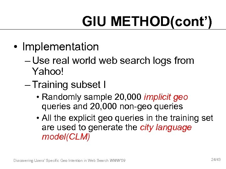 GIU METHOD(cont') • Implementation – Use real world web search logs from Yahoo! –