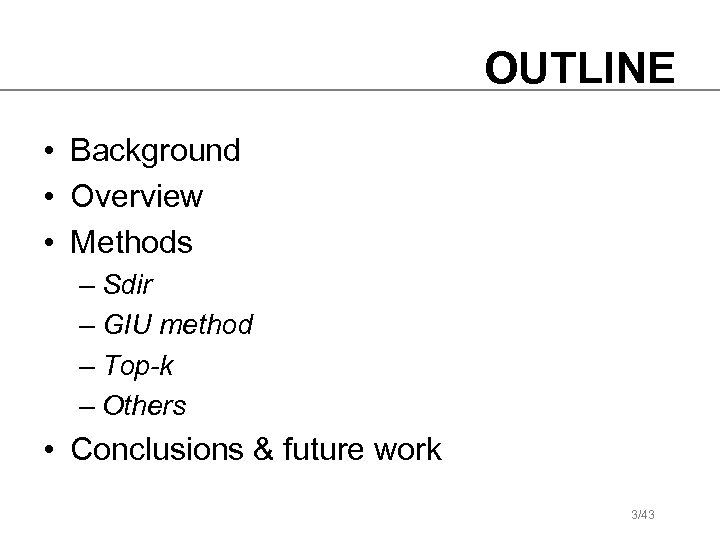OUTLINE • Background • Overview • Methods – Sdir – GIU method – Top-k