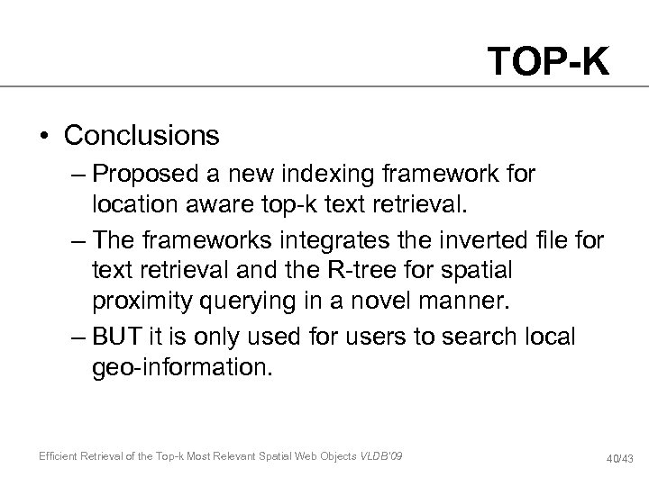 TOP-K • Conclusions – Proposed a new indexing framework for location aware top-k text