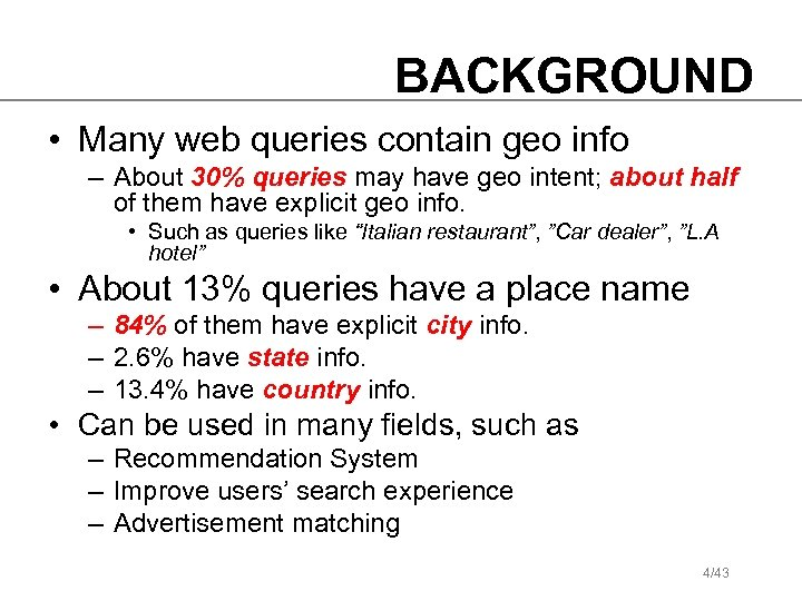 BACKGROUND • Many web queries contain geo info – About 30% queries may have