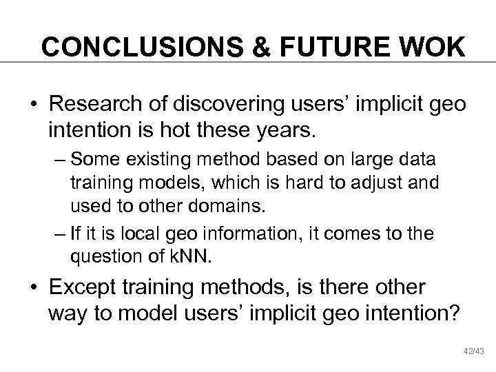 CONCLUSIONS & FUTURE WOK • Research of discovering users' implicit geo intention is hot