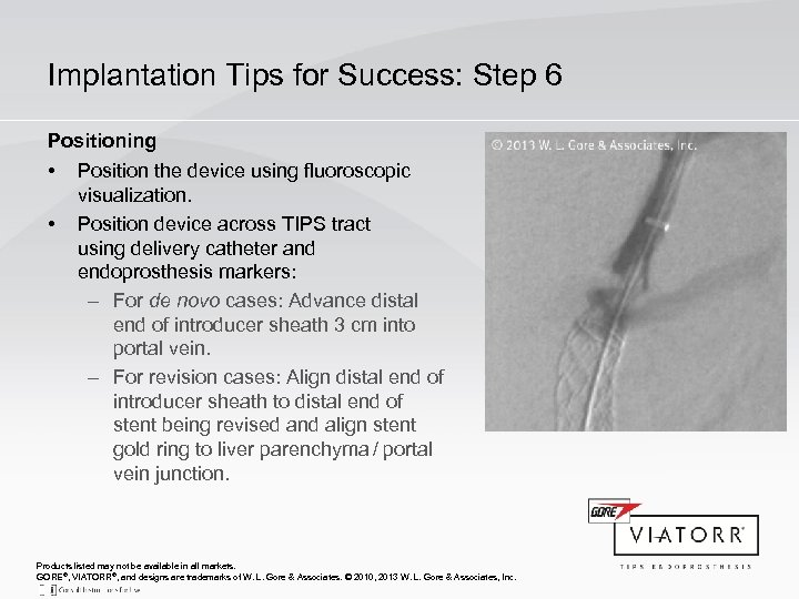 Implantation Tips for Success: Step 6 Positioning • • Position the device using fluoroscopic