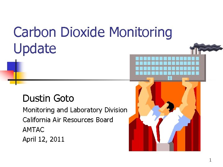 Carbon Dioxide Monitoring Update Dustin Goto Monitoring and Laboratory Division California Air Resources Board