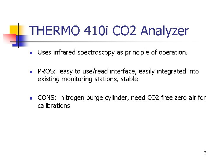 THERMO 410 i CO 2 Analyzer n n n Uses infrared spectroscopy as principle