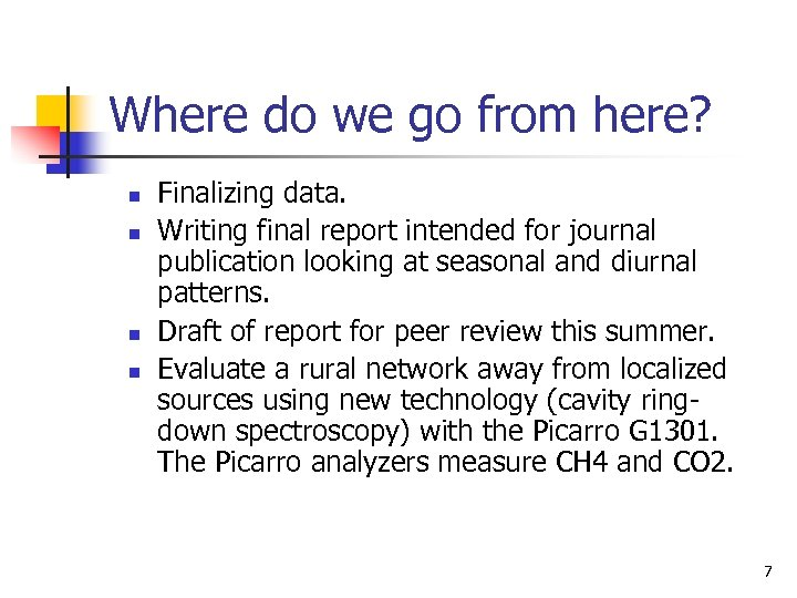 Where do we go from here? n n Finalizing data. Writing final report intended