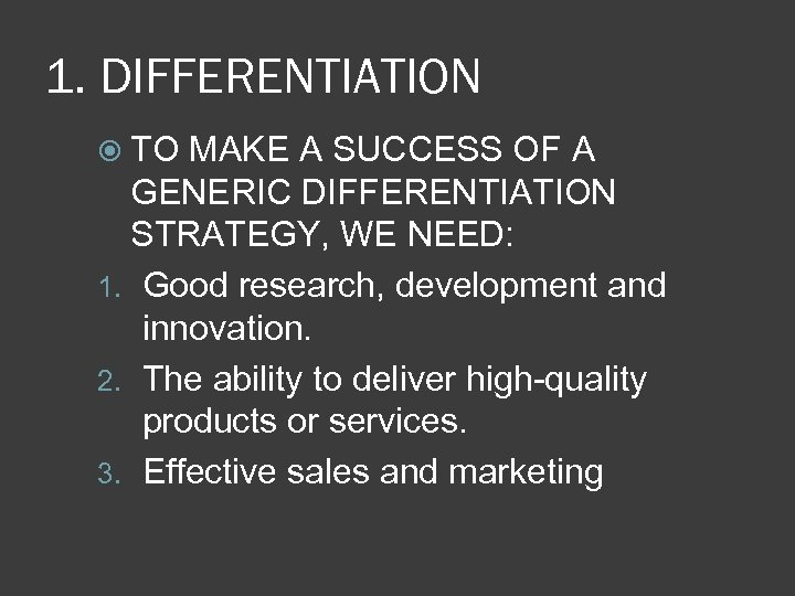 1. DIFFERENTIATION TO MAKE A SUCCESS OF A GENERIC DIFFERENTIATION STRATEGY, WE NEED: 1.