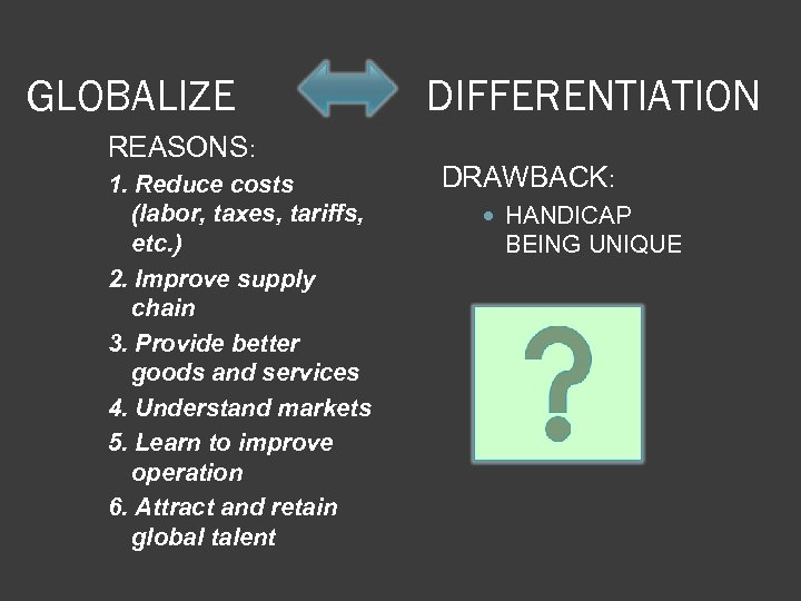 GLOBALIZE REASONS: 1. Reduce costs (labor, taxes, tariffs, etc. ) 2. Improve supply chain