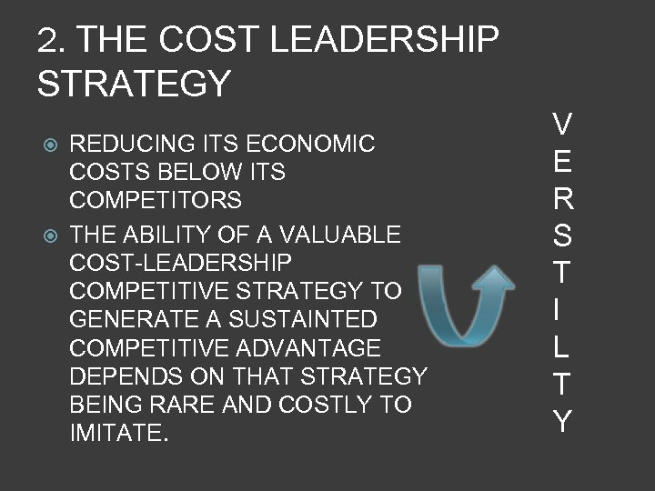2. THE COST LEADERSHIP STRATEGY REDUCING ITS ECONOMIC COSTS BELOW ITS COMPETITORS THE ABILITY