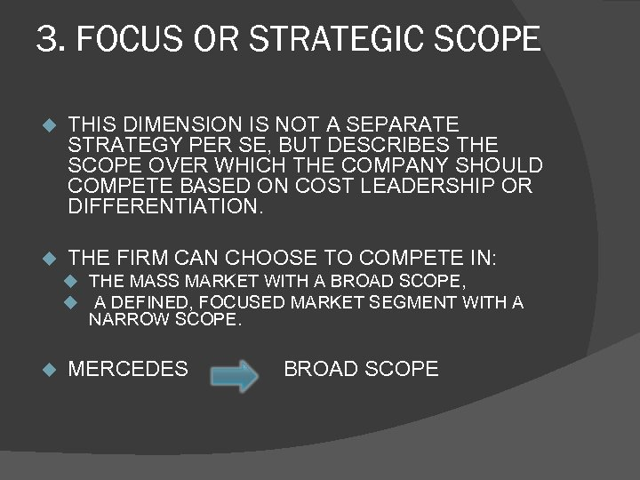 3. FOCUS OR STRATEGIC SCOPE u THIS DIMENSION IS NOT A SEPARATE STRATEGY PER