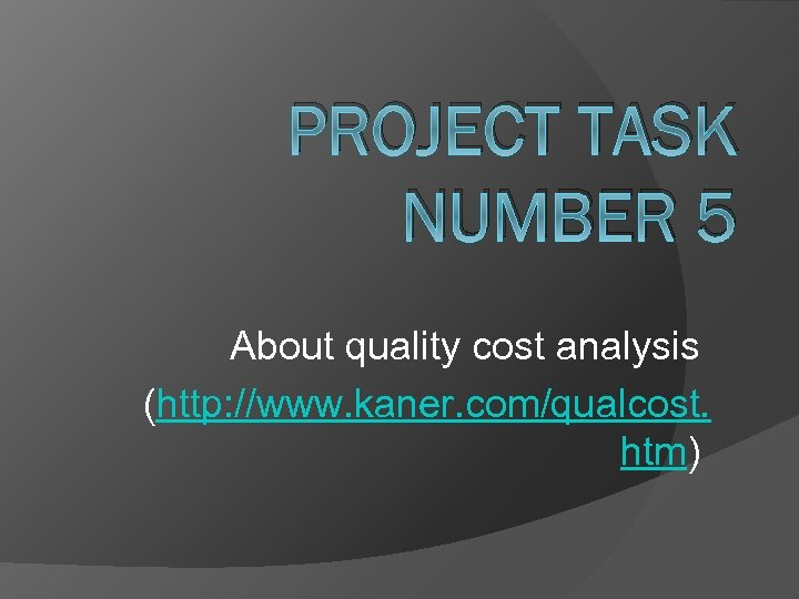 PROJECT TASK NUMBER 5 About quality cost analysis (http: //www. kaner. com/qualcost. htm)