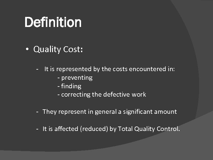 Definition • Quality Cost: - It is represented by the costs encountered in: -