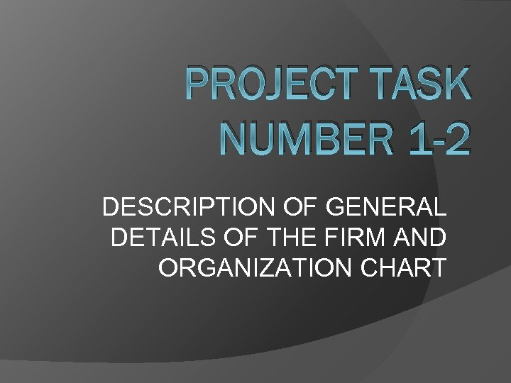 PROJECT TASK NUMBER 1 -2 DESCRIPTION OF GENERAL DETAILS OF THE FIRM AND ORGANIZATION