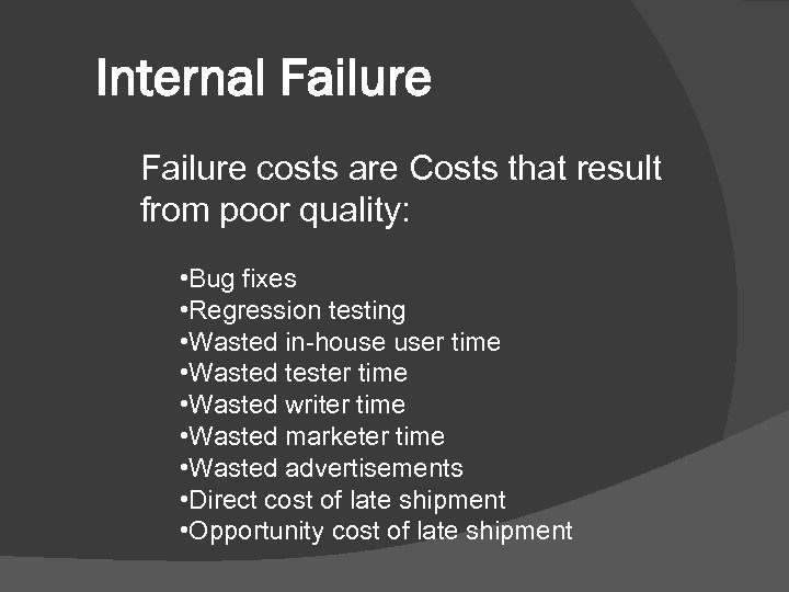 Internal Failure costs are Costs that result from poor quality: • Bug fixes •