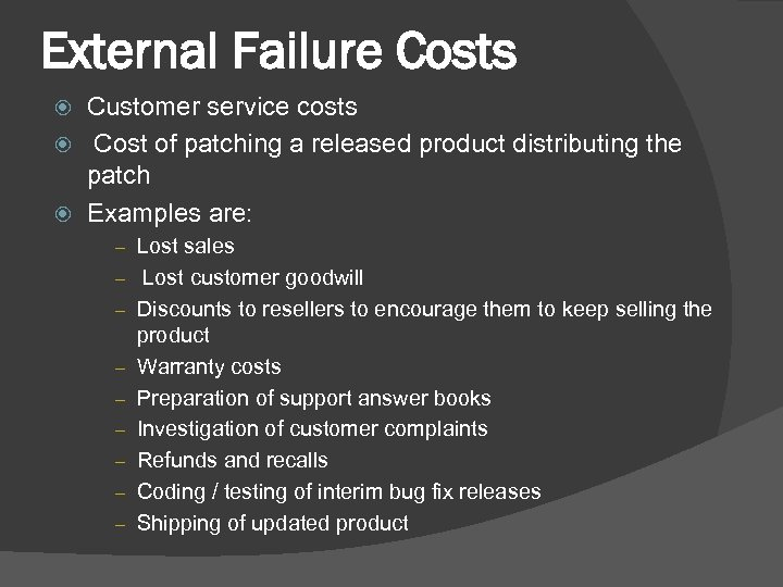 External Failure Costs Customer service costs Cost of patching a released product distributing the