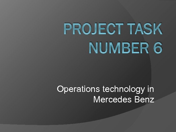 PROJECT TASK NUMBER 6 Operations technology in Mercedes Benz