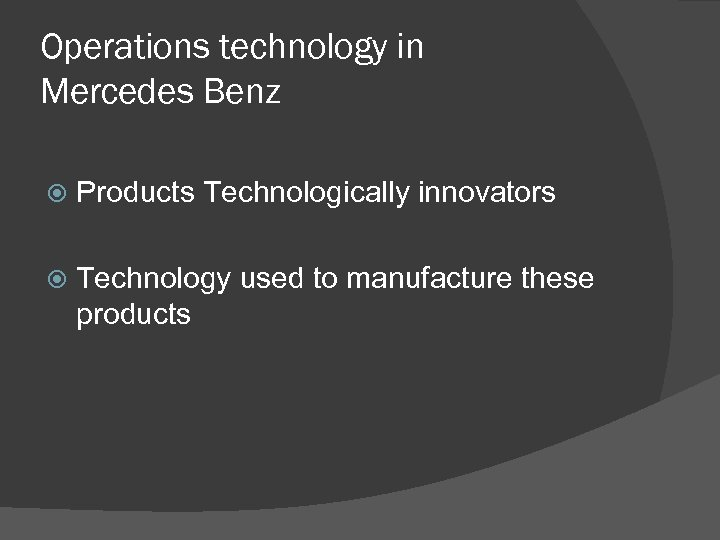 Operations technology in Mercedes Benz Products Technologically innovators Technology used to manufacture these products