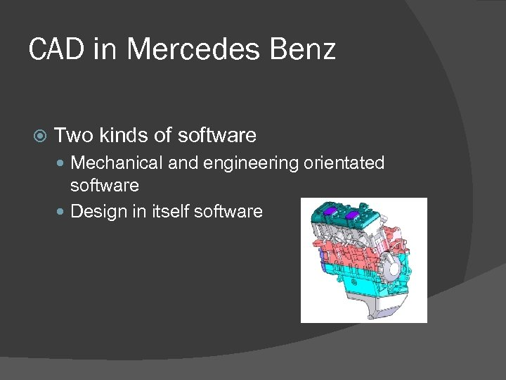 CAD in Mercedes Benz Two kinds of software Mechanical and engineering orientated software Design