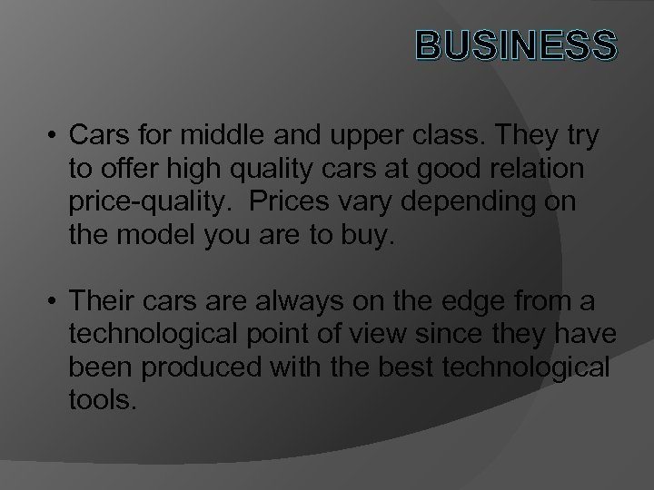 BUSINESS • Cars for middle and upper class. They try to offer high quality