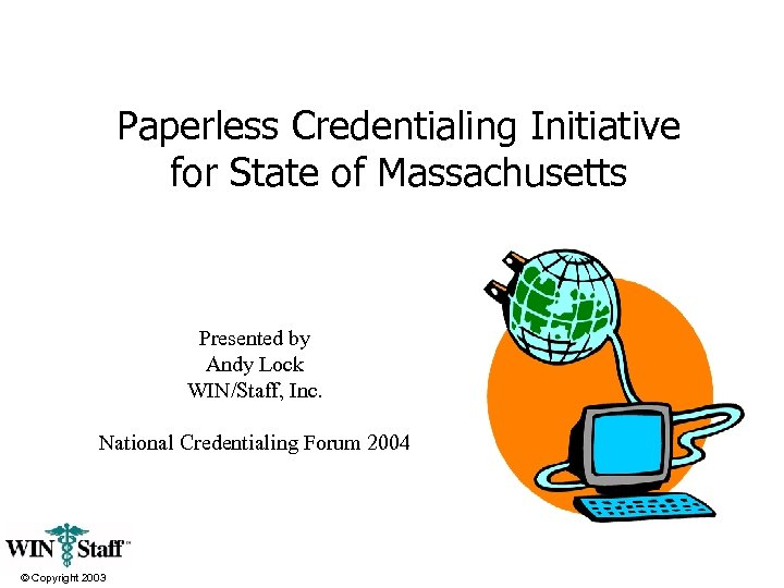 Paperless Credentialing Initiative for State of Massachusetts Presented by Andy Lock WIN/Staff, Inc. National