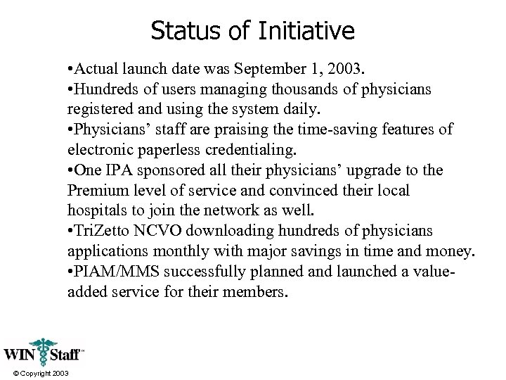 Status of Initiative • Actual launch date was September 1, 2003. • Hundreds of