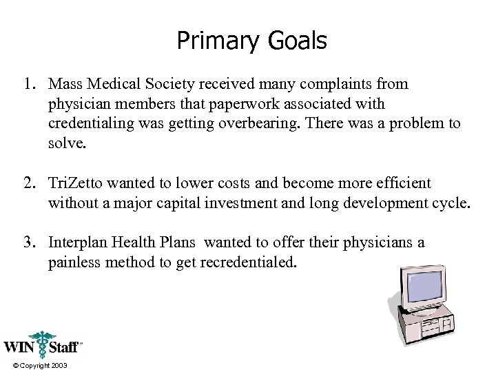 Primary Goals 1. Mass Medical Society received many complaints from physician members that paperwork