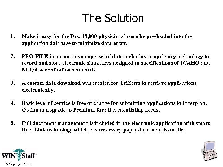 The Solution 1. Make it easy for the Drs. 18, 000 physicians' were by