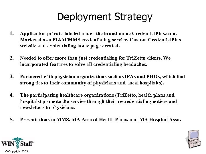 Deployment Strategy 1. Application private-labeled under the brand name Credential. Plus. com. Marketed as