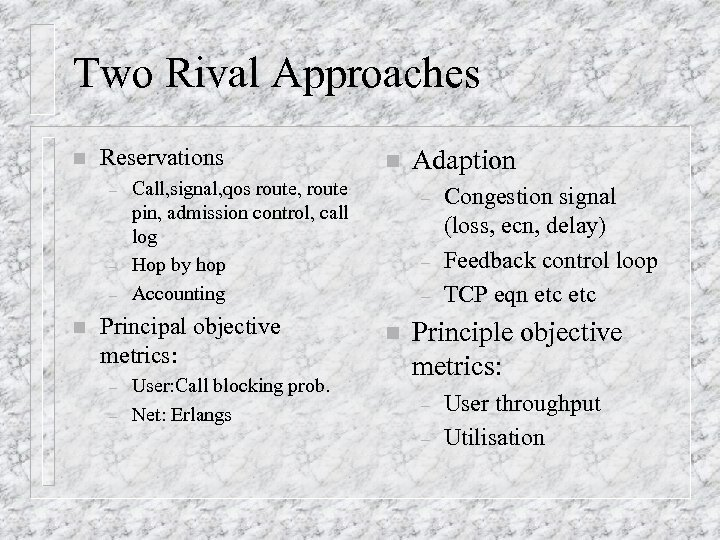 Two Rival Approaches n Reservations – – – n Call, signal, qos route, route