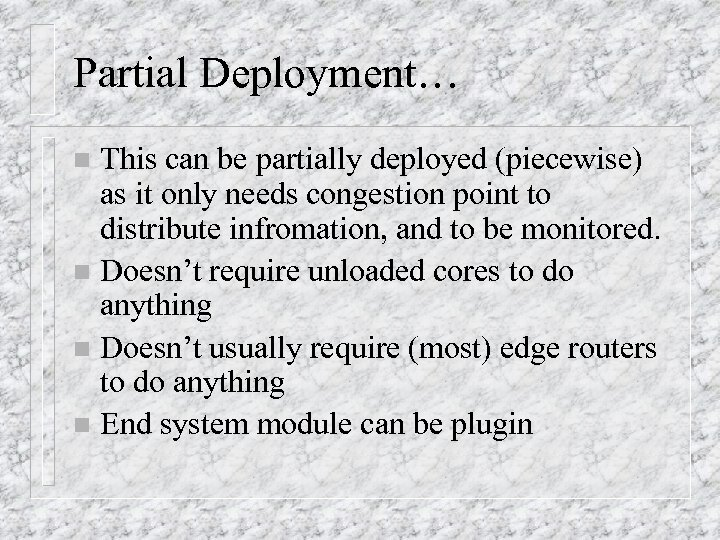 Partial Deployment… This can be partially deployed (piecewise) as it only needs congestion point