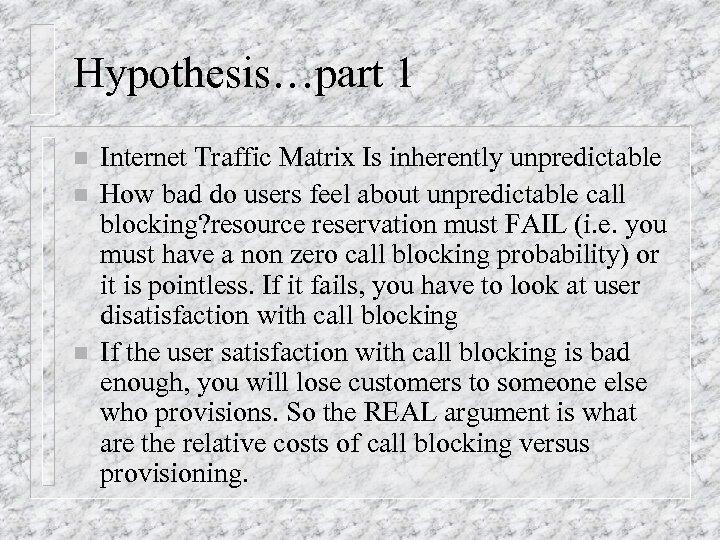 Hypothesis…part 1 n n n Internet Traffic Matrix Is inherently unpredictable How bad do