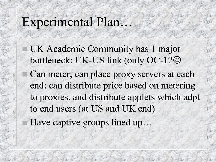 Experimental Plan… UK Academic Community has 1 major bottleneck: UK-US link (only OC-12 n