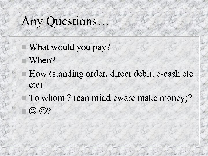 Any Questions… What would you pay? n When? n How (standing order, direct debit,