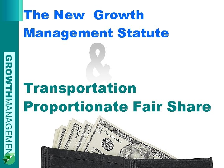 The New Growth Management Statute GROWTHMANAGEMENT Transportation Proportionate Fair Share