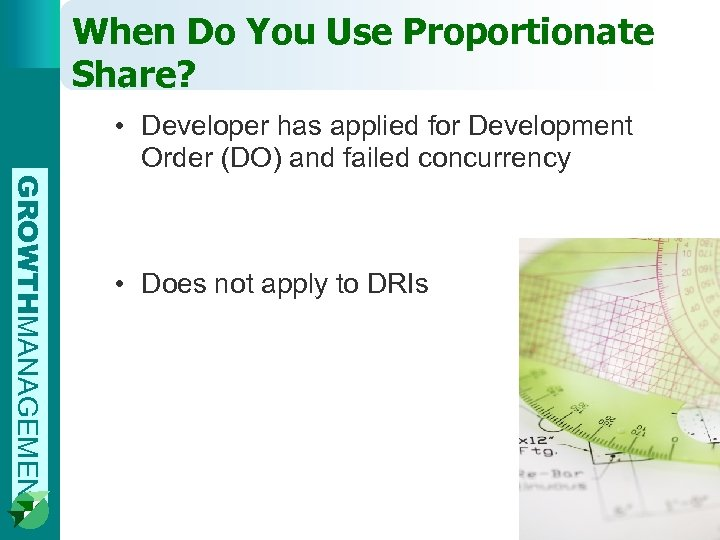 When Do You Use Proportionate Share? • Developer has applied for Development Order (DO)