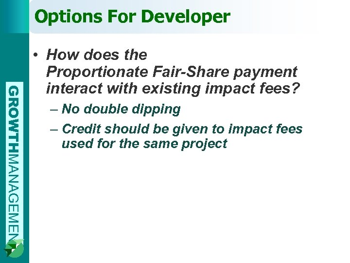 Options For Developer GROWTHMANAGEMENT • How does the Proportionate Fair-Share payment interact with existing