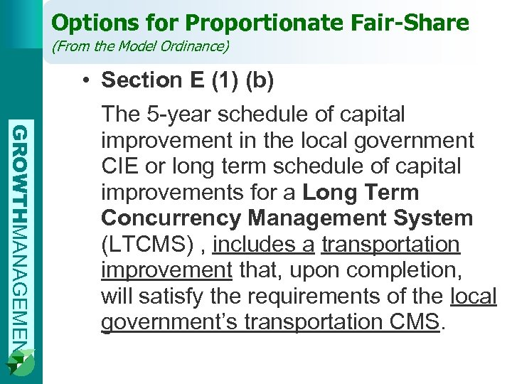 Options for Proportionate Fair-Share (From the Model Ordinance) GROWTHMANAGEMENT • Section E (1) (b)