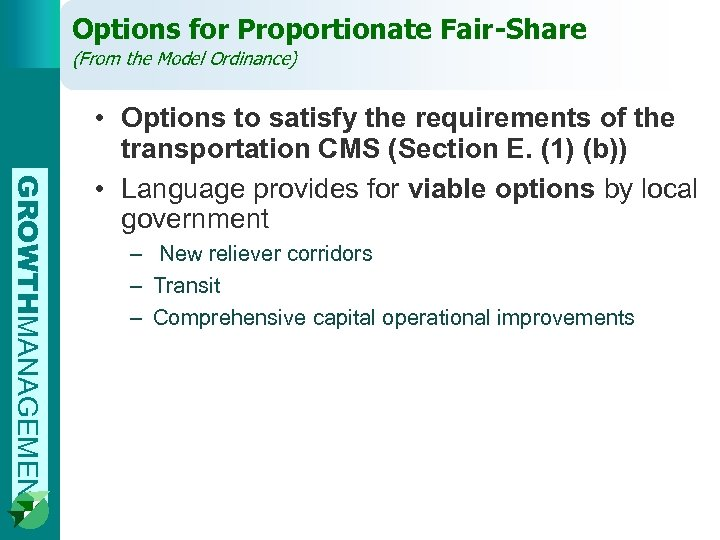 Options for Proportionate Fair-Share (From the Model Ordinance) GROWTHMANAGEMENT • Options to satisfy the
