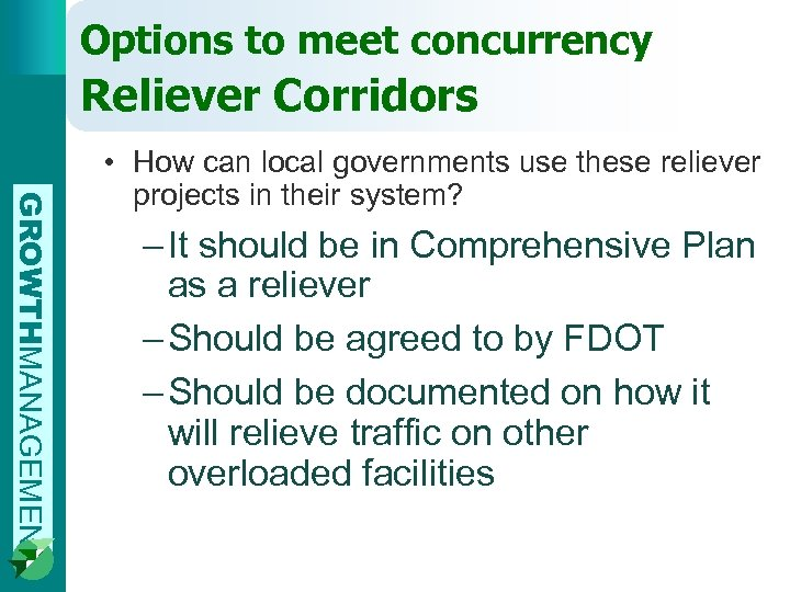 Options to meet concurrency Reliever Corridors GROWTHMANAGEMENT • How can local governments use these