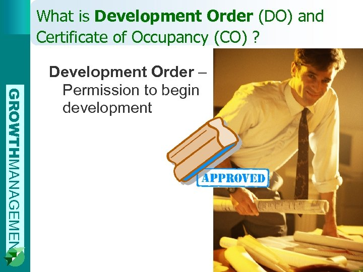 What is Development Order (DO) and Certificate of Occupancy (CO) ? GROWTHMANAGEMENT Development Order