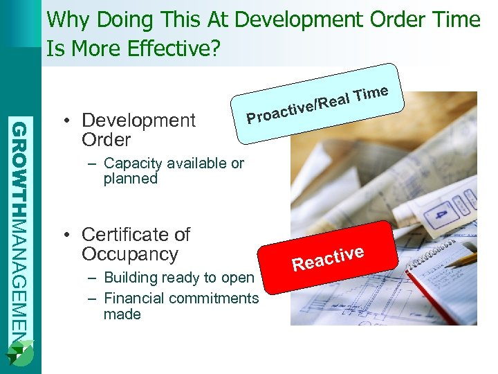Why Doing This At Development Order Time Is More Effective? GROWTHMANAGEMENT • Development Order
