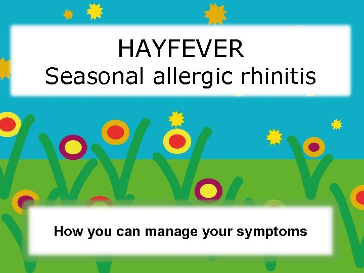 HAYFEVER Seasonal allergic rhinitis How you can manage your symptoms