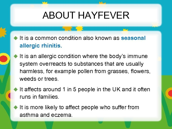 ABOUT HAYFEVER u It is a common condition also known as seasonal allergic rhinitis.