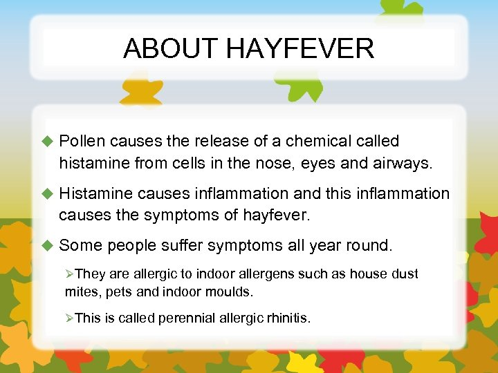 ABOUT HAYFEVER u Pollen causes the release of a chemical called histamine from cells