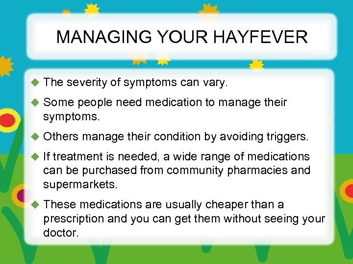 MANAGING YOUR HAYFEVER u The severity of symptoms can vary. u Some people need