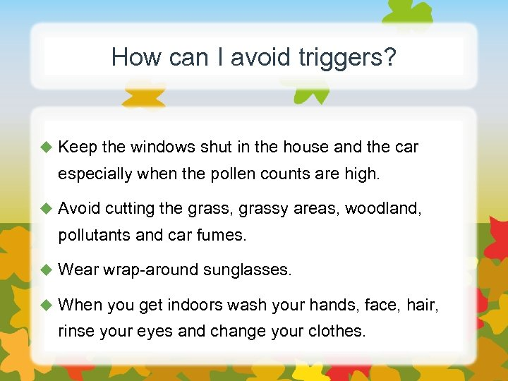 How can I avoid triggers? u Keep the windows shut in the house and