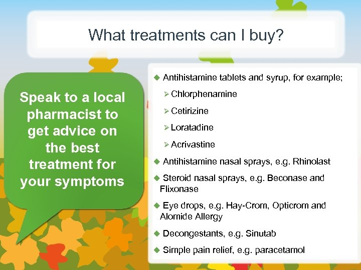What treatments can I buy? u Antihistamine tablets and syrup, for example; Speak to
