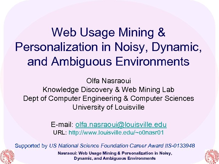 Web Usage Mining & Personalization in Noisy, Dynamic, and Ambiguous Environments Olfa Nasraoui Knowledge